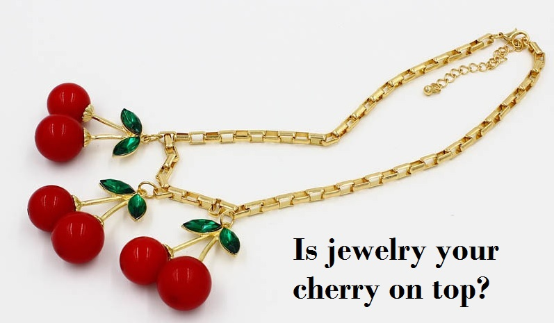 Jewelry is the Cherry On Top