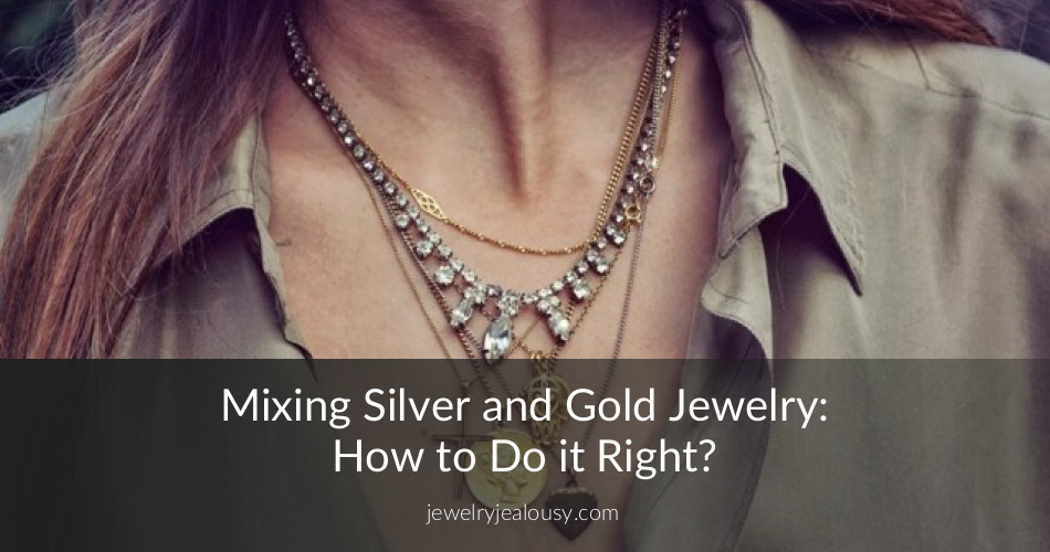 Mixing Silver And Gold Jewelry How To Do It Right Jewelry Jealousy