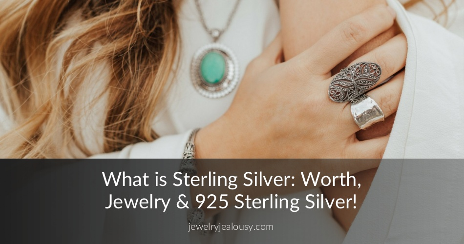 What is Sterling Silver: Worth, Jewelry & 925 Silver