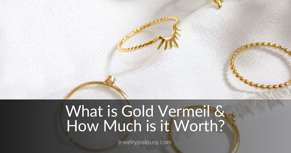 What is Gold Vermeil & How Much is it Worth? | JewelryJealousy